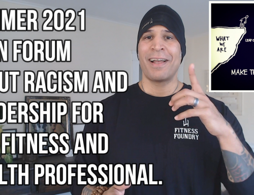 Summer 2021 Open Forum about Racism and Leadership for the Fitness and Health Professional.