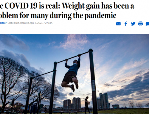 Boston Globe Interview: The COVID 19 is real: Weight gain has been a problem for many during the pandemic
